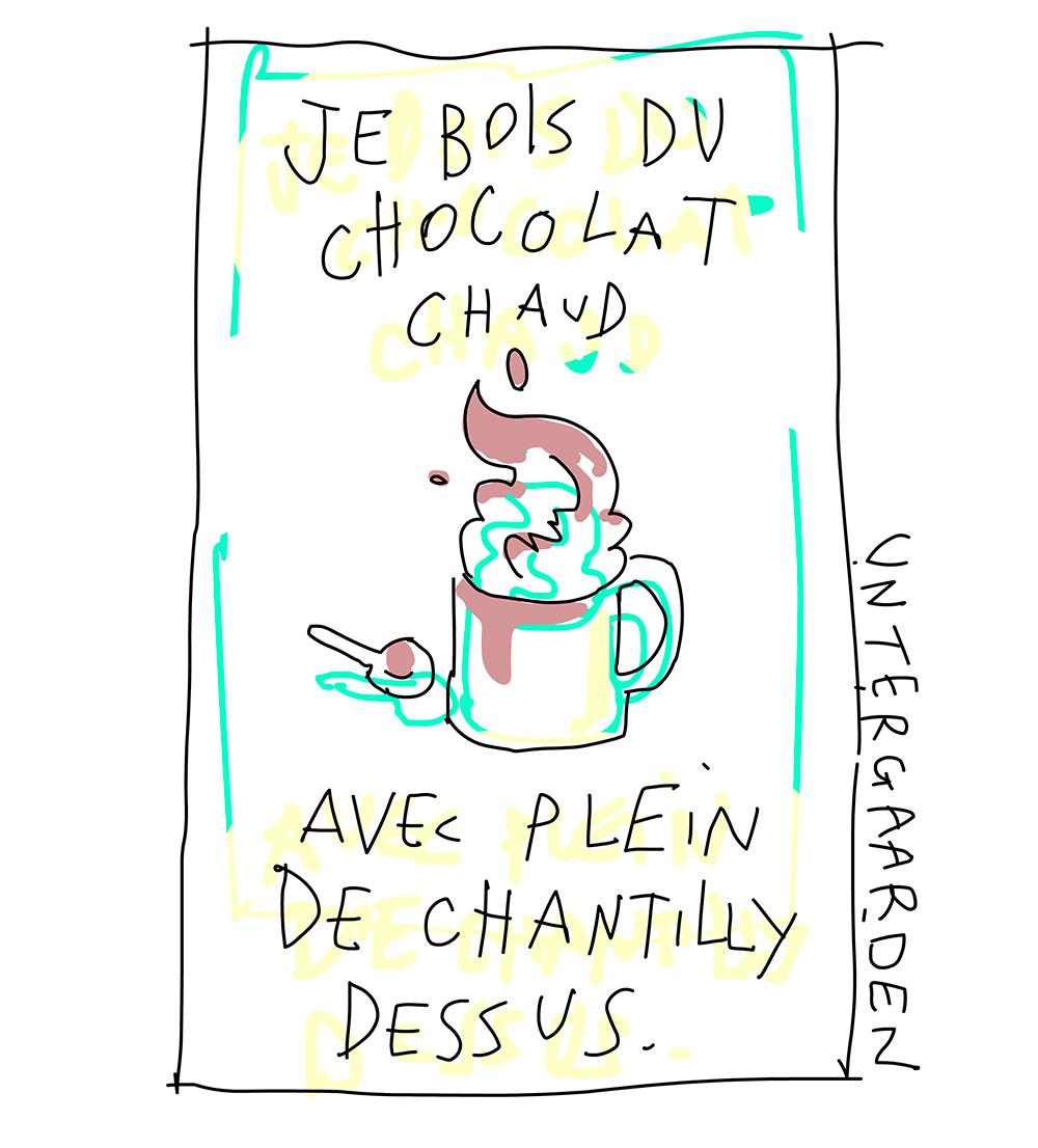 Je bois du chocolat chaud avec plein de chantilly dessus.